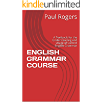 ENGLISH GRAMMAR COURSE: A Textbook for the Understanding and Usage of Correct English Grammar (pbrbooks 1)