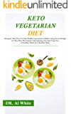 Keto Vegetarian Diet: Ketogenic Diet, How To Gain Health-Consciousness While Losing Excess Weight. A 7-Day Meal Plan Sample And Amazing Tips And Tricks For A Healthier Mind In A Healthier Body