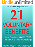 EMPLOYER'S Quick Guide to 21 VOLUNTARY BENEFITS: Your Employees Will LOVE! (and LOVE You for Offering)