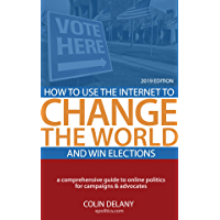 How to Use the Internet to Change the World - and Win Elections [2019 Edition]