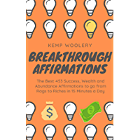 Breakthrough Affirmations: The Best 453 Success, Wealth and Abundance  Affirmations to go from Rags to Riches in 15 Minutes a Day (English Edition)