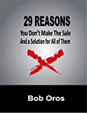 29 Reasons You Don't Make the Sale and a Solution for All of Them