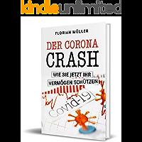 Der Corona Crash: Wie Sie jetzt ihr Vermögen schützen (German Edition)