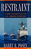 Restraint: A New Foundation for U.S. Grand Strategy (Cornell Studies in Security Affairs)
