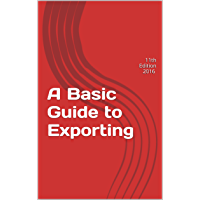 A Basic Guide to Exporting: 11th Edition 2016