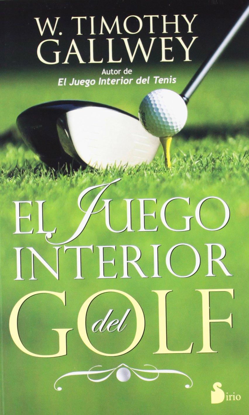 JUEGO INTERIOR DEL GOLF, EL (2012): Amazon.es: W TIMOTHY GALLWEY, Antonio  Luis Gómez Molero: Libros