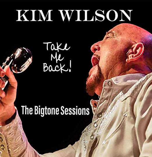 Kim Wilson - Take Me Back - The Bigtone Sessions