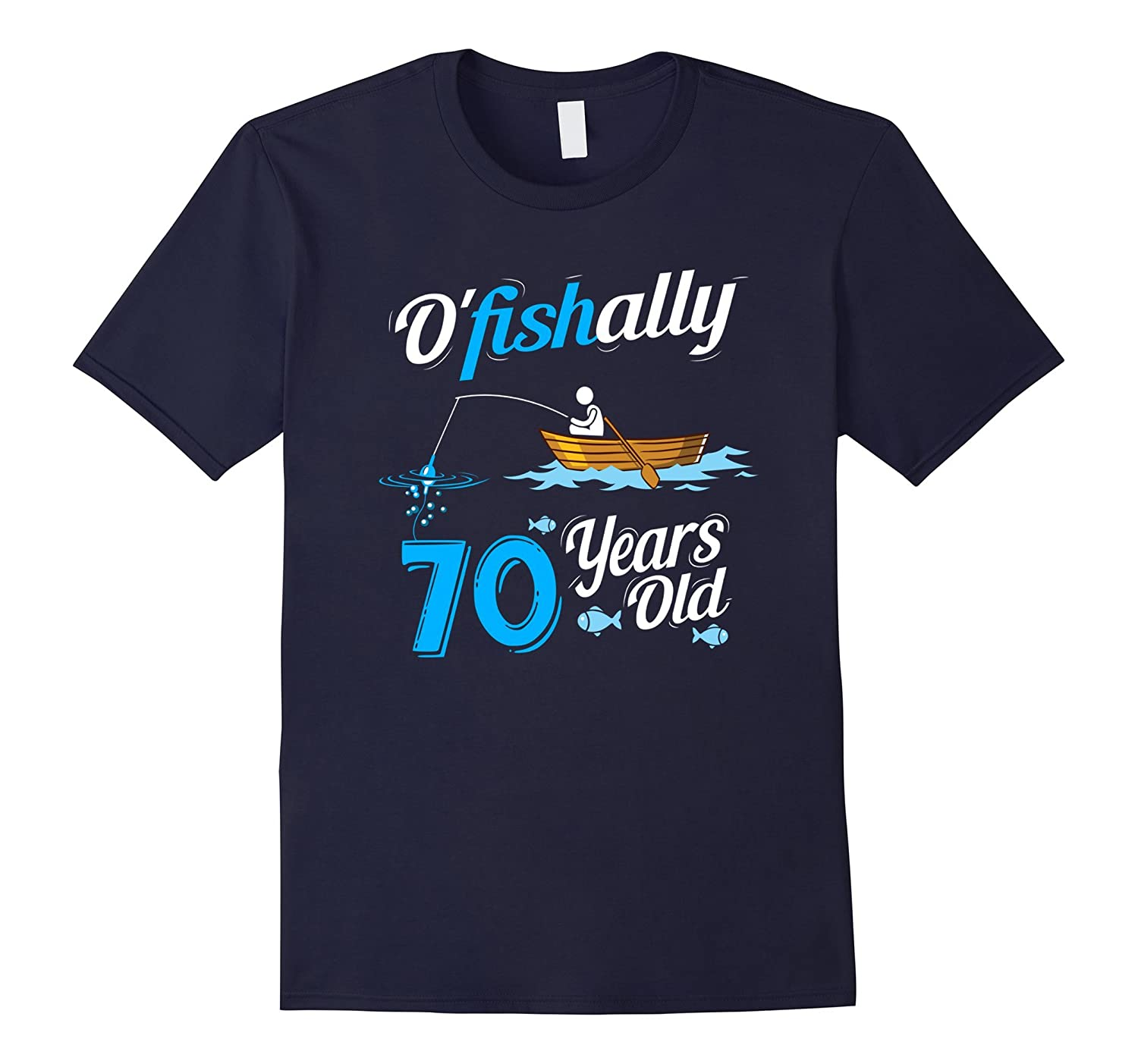 OFishally 70 Funny Fisherman Pun Birthday Shirt Fishing Gift-TJ