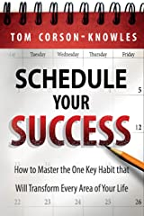 Schedule Your Success: How to Master the One Key Habit That Will Transform Every Area of Your Life Paperback