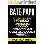 BATE-PAPO: Conversa Informal, Carisma e Como Conversar Com Qualquer Pessoa (As Habilidades de Comunicação & Habilidades Inter
