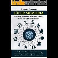 Súper Memoria: La guía clave para entrenar tu mente, memorizar cualquier cosa en tiempo récord y recordar información…