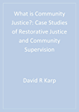 What is Community Justice?: Case Studies of Restorative Justice and Community Supervision (Key Questions for Criminal Justice)