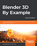 Blender 3D By Example: A project-based guide to learning the latest Blender 3D, EEVEE rendering engine, and Grease…
