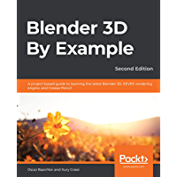 Blender 3D By Example: A project-based guide to learning the latest Blender 3D, EEVEE rendering engine, and Grease Pencil, 2nd Edition (English Edition)