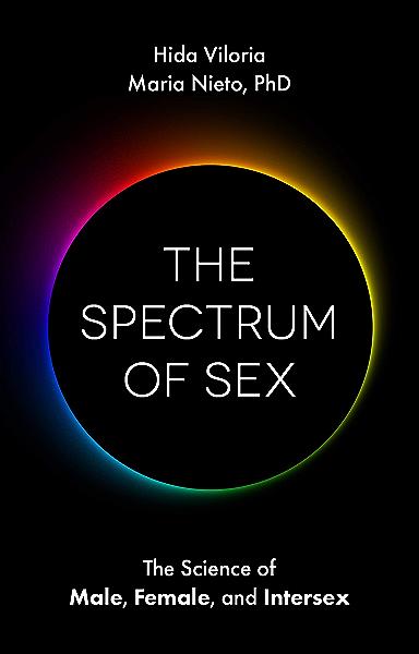 Amazon Com The Spectrum Of Sex The Science Of Male Female And Intersex Ebook Viloria Hida Nieto Maria Law Alex Kindle Store