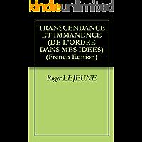 TRANSCENDANCE ET IMMANENCE (DE L'ORDRE DANS MES IDEES t. 4) (French Edition)