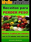 Receitas para perder peso - Elimine 3 quilos por semana com as 24 saladas mais saborosas