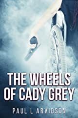 The Wheels of Cady Grey (Cady Grey Mysteries Book 1) Kindle Edition