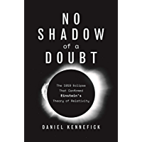 No Shadow of a Doubt: The 1919 Eclipse That Confirmed Einstein's Theory of Relativity (English Edition)