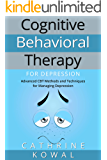 Cognitive Behavioral Therapy for Depression: Advanced CBT Methods and Techniques for Managing Depression