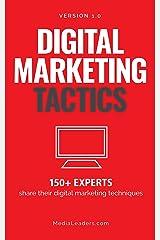 Digital Marketing Tactics: 150 Experts Share Their Digital Marketing Techniques Kindle Edition