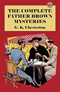The Complete Father Brown Mysteries, Vol. 1 (Illustrated)