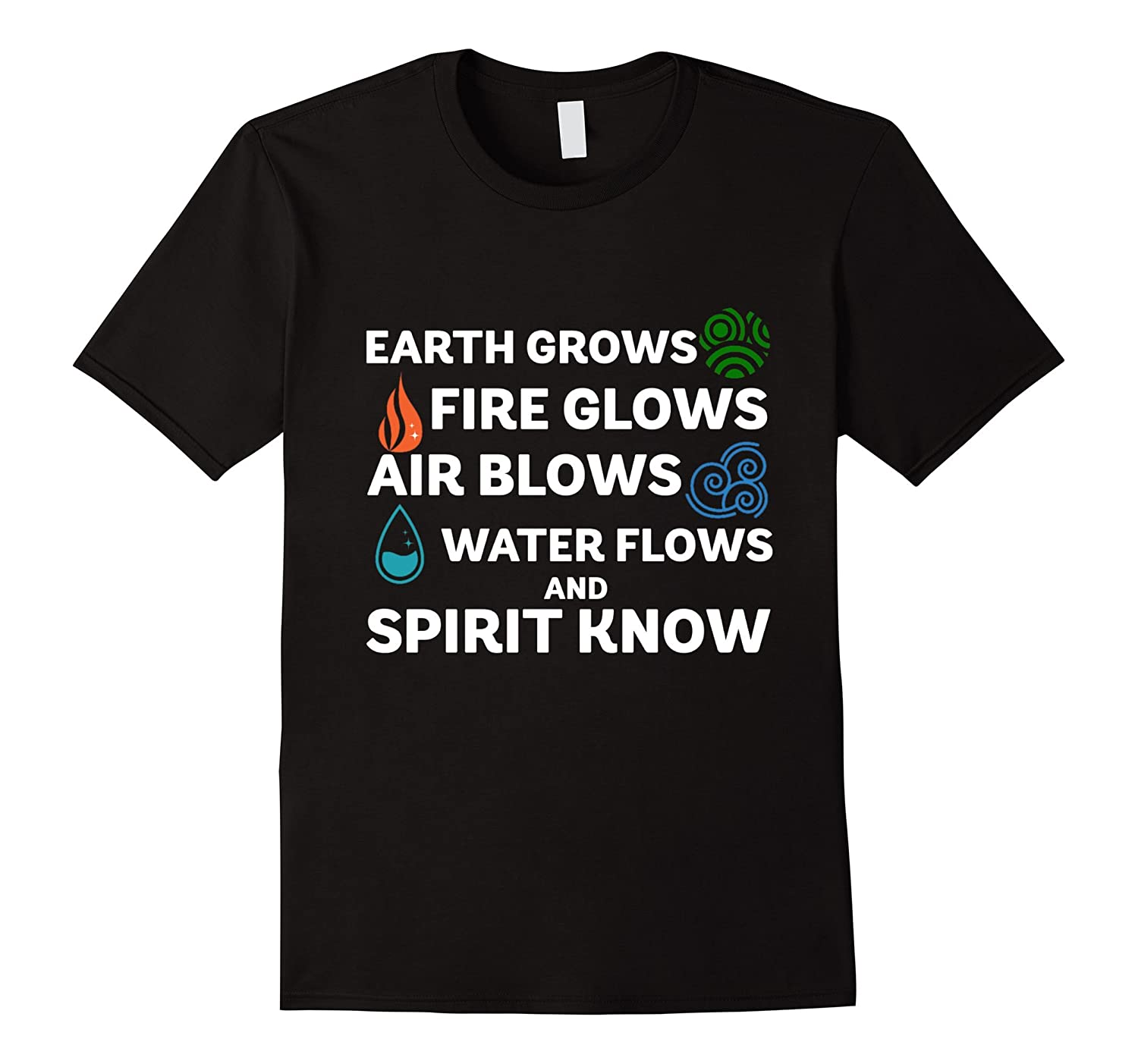 Earth Grows Fire Glows Wind Blows And Spirit Knows Shirt-PL