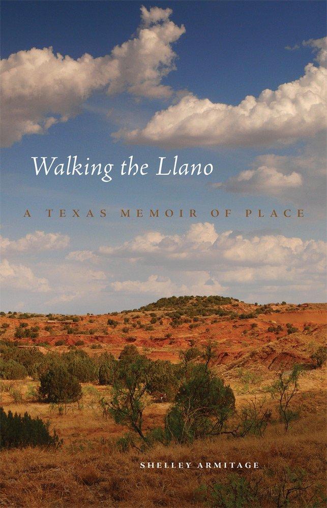 Walking the Llano: A Texas Memoir of Place: Armitage, Shelley:  9780806159638: Amazon.com: Books