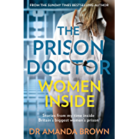 The Prison Doctor: Women Inside: Stories from my time inside Britain's biggest women's prison. A Sunday Times best…