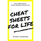 Cheat Sheets for Life: Over 750 hacks for health, happiness and success