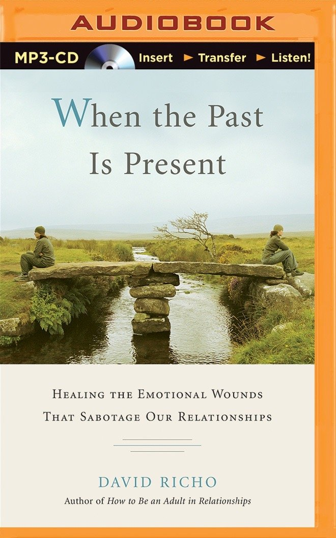 When the Past Is Present: Healing the Emotional Wounds that Sabotage our Relationships pdf epub