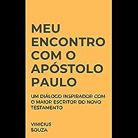 Meu encontro com o apóstolo Paulo: Um diálogo inspirador com o maior escritor do Novo Testamento