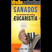 LIBRO DE Vida Interior: SANADOS por el GRAN MILAGRO de la EUCARISTÍA (LA SANTA MISA)