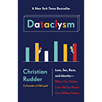 Dataclysm: Love, Sex, Race, and Identity--What Our Online Lives Tell Us about Our Offline Selves
