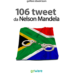 106 tweet da Nelson Mandela (tweet 106 Vol. 6) (Italian Edition)