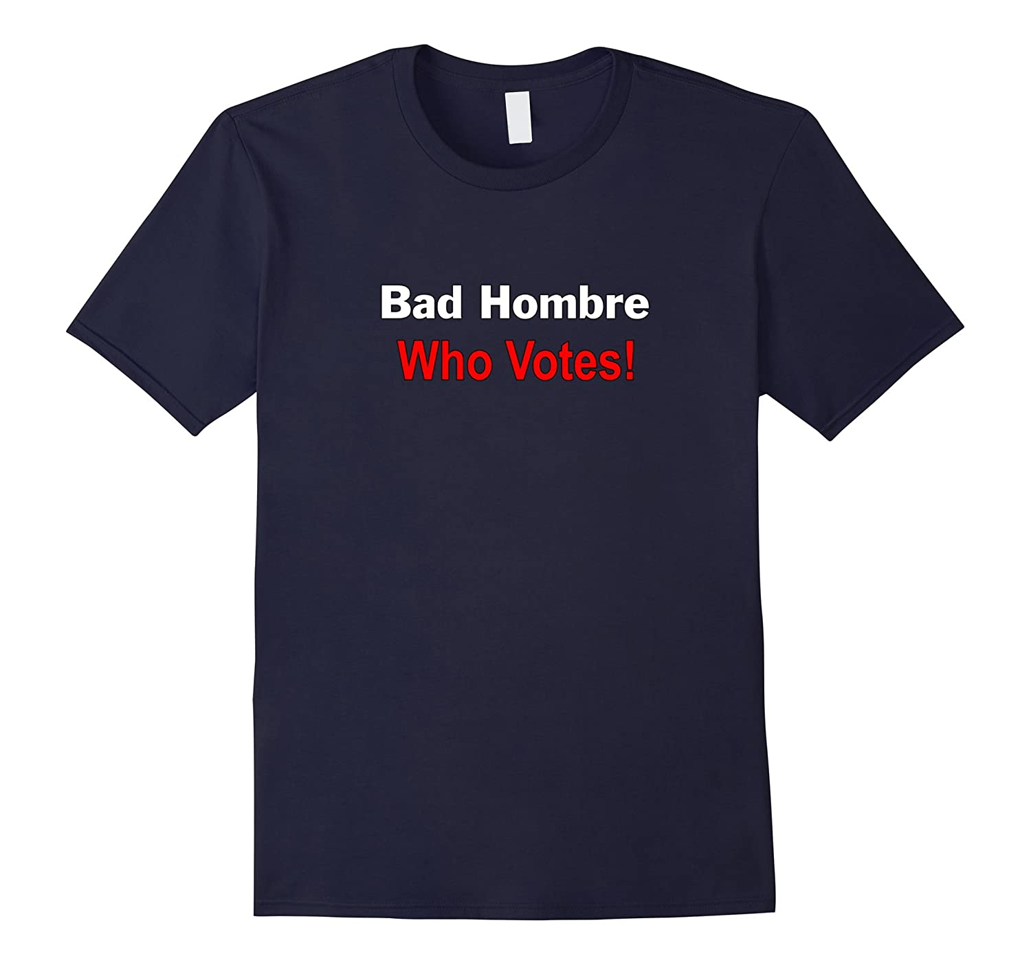 Bad Hombre Who Votes! T-Shirt-CL