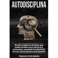 Autodisciplina: Descubre el Poder de la disciplina, para Cambiar de hábitos con La ciencia de la autodisciplina…