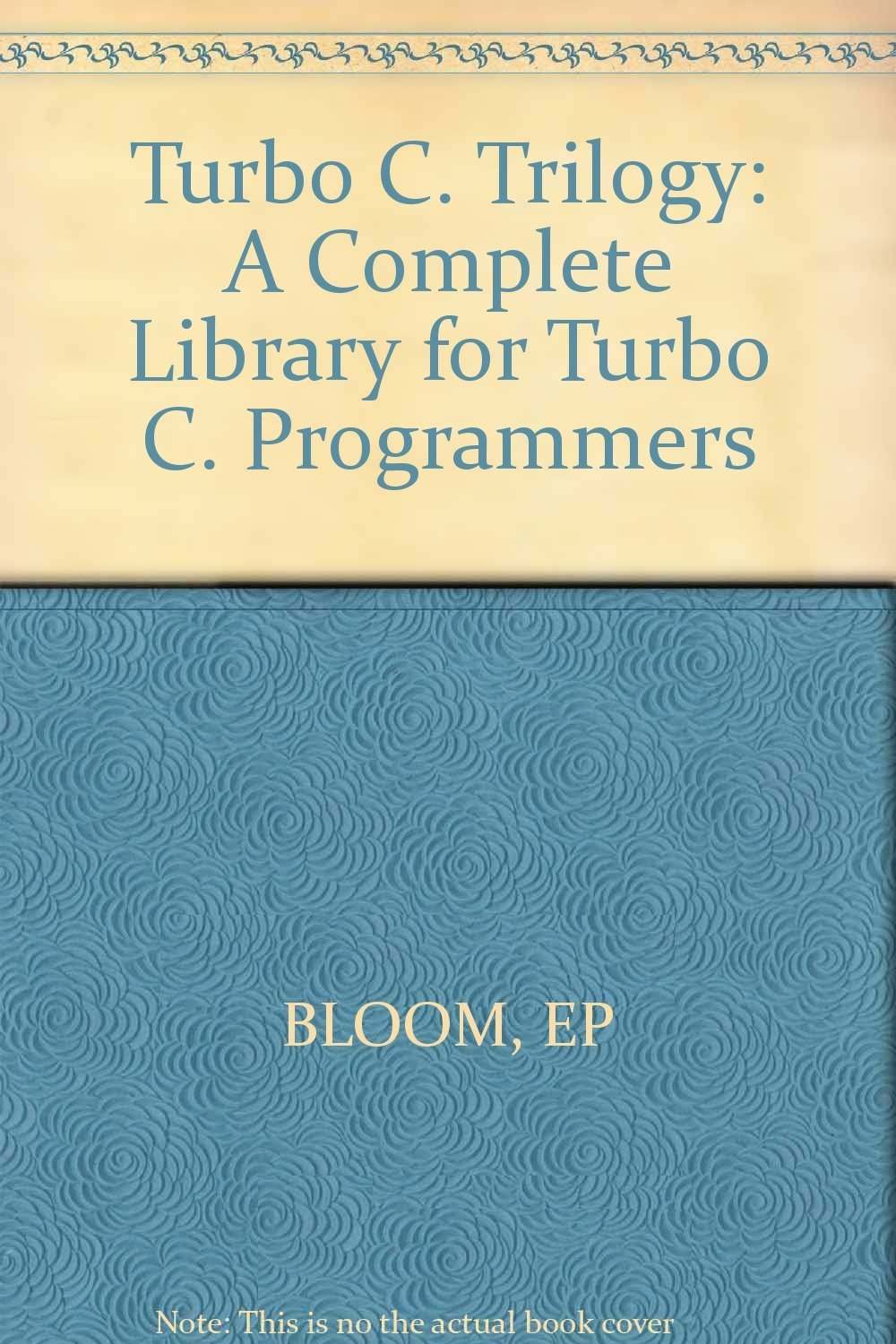 The Turbo C Trilogy: A Complete Library for Turbo C Programmers: Eric P. Bloom: 9780830693702: Amazon.com: Books