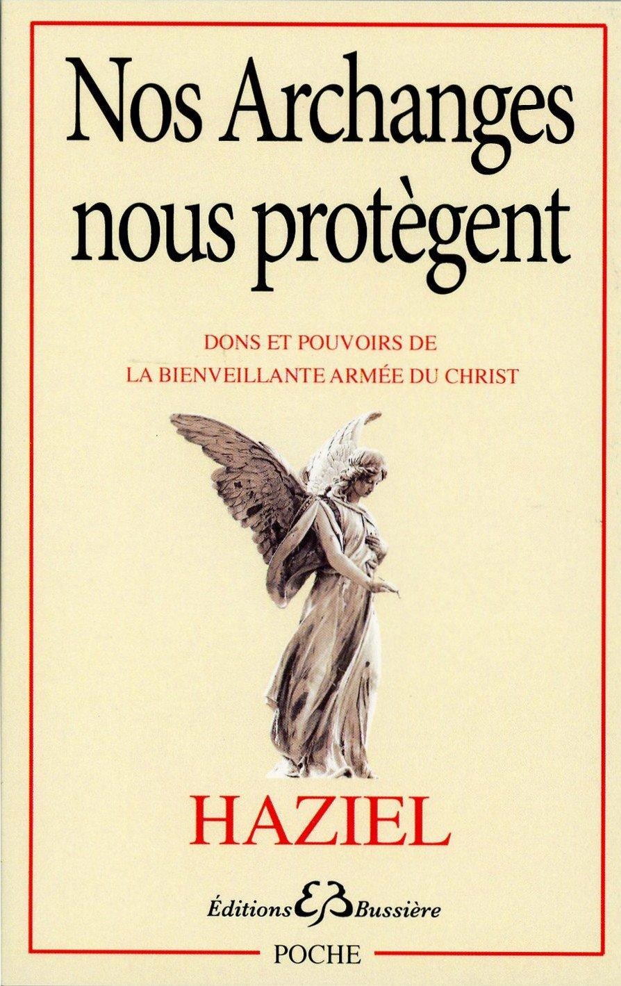 Nos Archanges nous protègent - Dons et pouvoirs de la bienveillante armée du Christ Poche – 11 juin 2018 Haziel Bussière 2850906840 Esprit