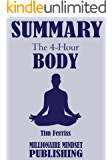 Summary: The 4 Hour Body by Tim Ferriss: An Uncommon Guide to Rapid Fat Loss, Incredible Sex and Becoming Superhuman | Key Ideas in 1 Hour or Less