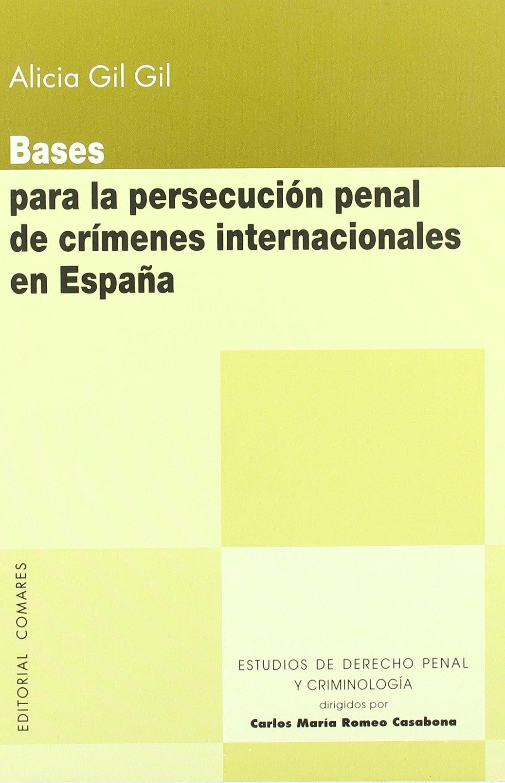 BASES PARA PERSECUCION PENAL CRIMENES INTERNACIONALES ESPAÑA: Amazon.es: GIL GIL,ALICIA: Libros