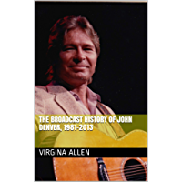 The Broadcast History of John Denver, 1981-2013 (What One Man Can Do the Legacy of John Denver Book 4)