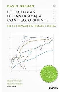 Estrategias de inversión a contracorriente: Haz lo contrario del mercado y triunfa (Clásicos Deusto