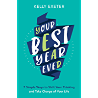 Your Best Year Ever: 7 simple ways to shift your thinking and take charge of your life