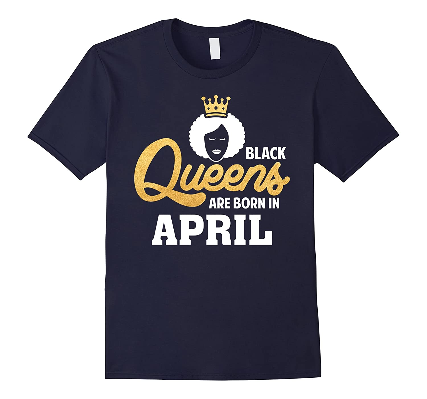 Black Queens Are Born In April Shirt Birthday Gift T-Shirt-TH