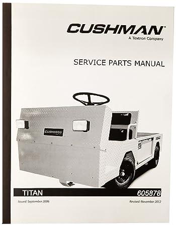 amazon com ezgo 605878 2005 service parts manual for cushman titan rh amazon com Cushman Golfster Manual Cushman Scooter Repair Manual