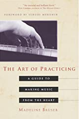 The Art of Practicing: A Guide to Making Music from the Heart Paperback