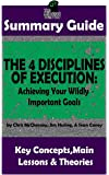 SUMMARY: The 4 Disciplines of Execution: Achieving Your Wildly Important Goals by: Chris McChesney, Sean Covey, Jim Huling | The MW Summary Guide ... Leadership, Goal Setting, Project Management)