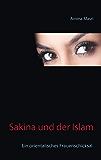 Sakina und der Islam: Ein orientalisches Frauenschicksal