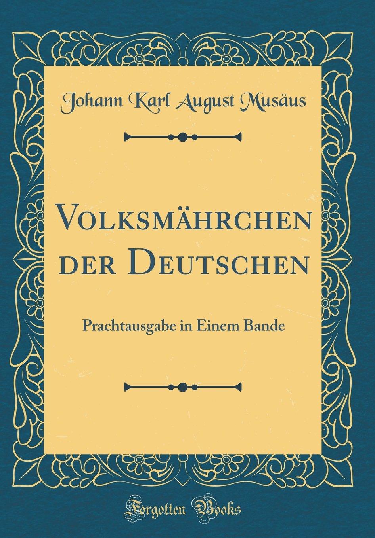Read Online Volksmährchen der Deutschen: Prachtausgabe in Einem Bande (Classic Reprint) (German Edition) pdf